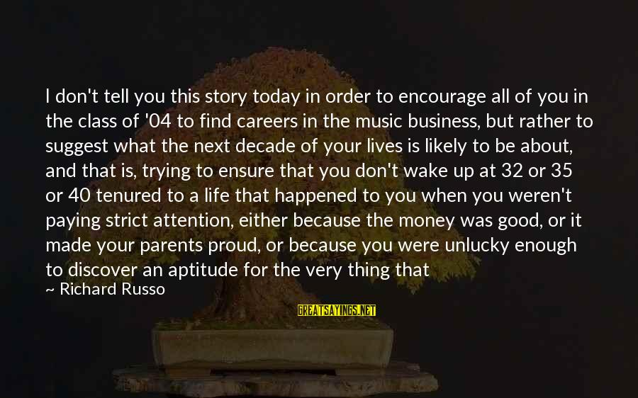 Living Your True Life Sayings By Richard Russo: I don't tell you this story today in order to encourage all of you in