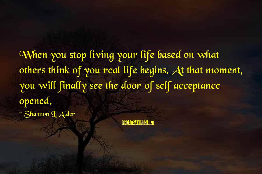 Living Your True Life Sayings By Shannon L. Alder: When you stop living your life based on what others think of you real life