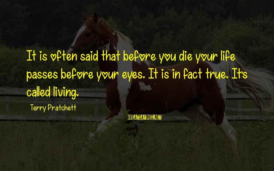 Living Your True Life Sayings By Terry Pratchett: It is often said that before you die your life passes before your eyes. It