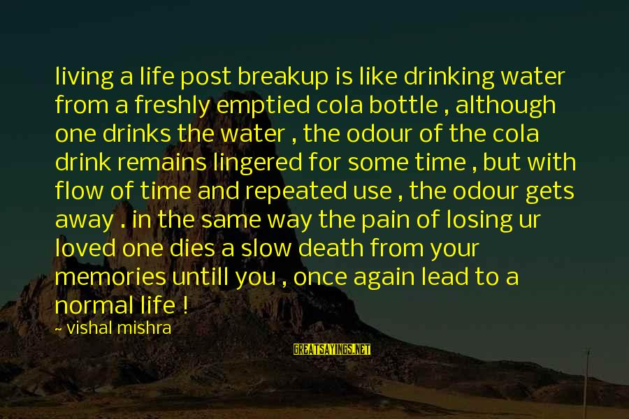 Living Your True Life Sayings By Vishal Mishra: living a life post breakup is like drinking water from a freshly emptied cola bottle
