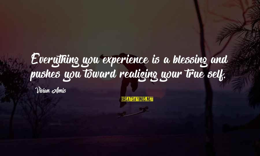 Living Your True Life Sayings By Vivian Amis: Everything you experience is a blessing and pushes you toward realizing your true self.