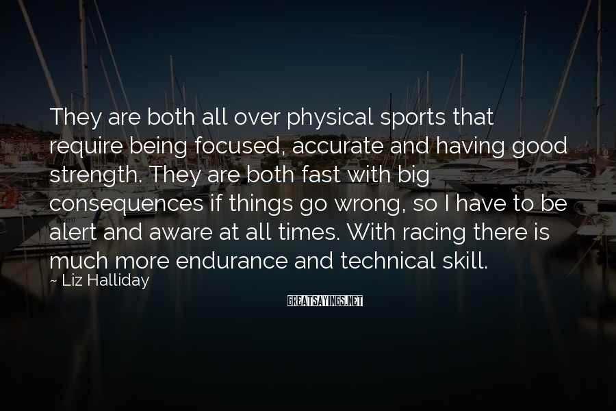 Liz Halliday Sayings: They are both all over physical sports that require being focused, accurate and having good