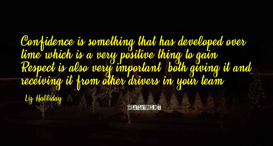 Liz Halliday Sayings: Confidence is something that has developed over time which is a very positive thing to