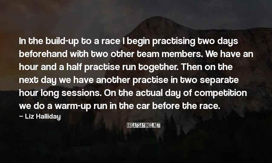 Liz Halliday Sayings: In the build-up to a race I begin practising two days beforehand with two other
