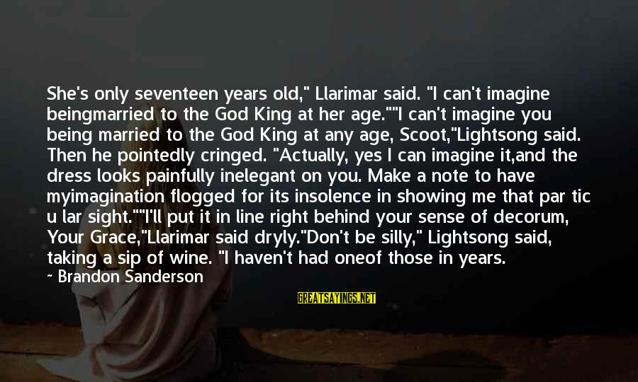 """Llarimar Sayings By Brandon Sanderson: She's only seventeen years old,"""" Llarimar said. """"I can't imagine beingmarried to the God King"""