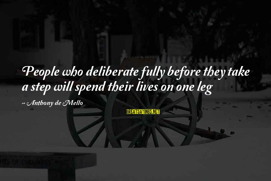 Lmfao Party Sayings By Anthony De Mello: People who deliberate fully before they take a step will spend their lives on one