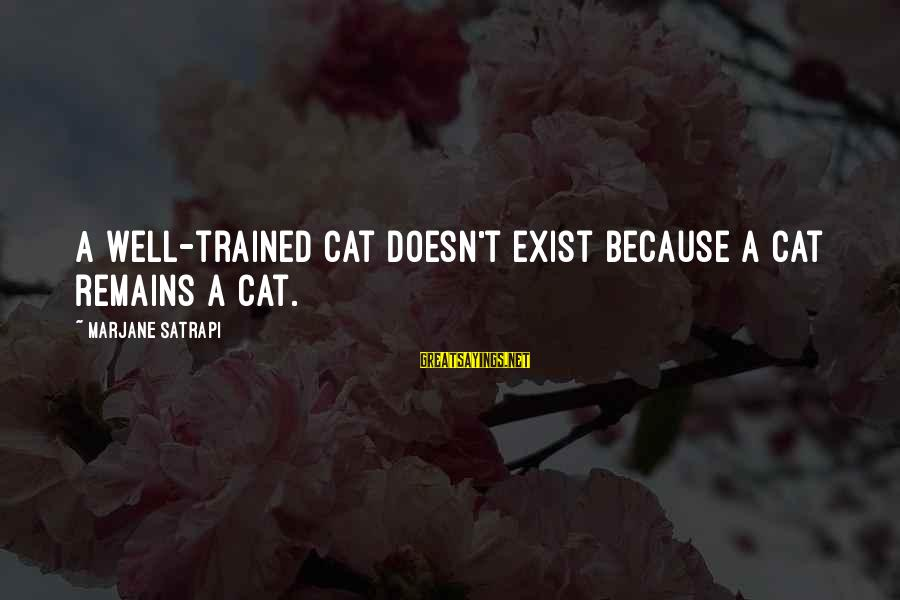 Lmfao Party Sayings By Marjane Satrapi: A well-trained cat doesn't exist because a cat remains a cat.