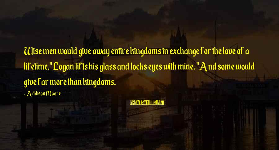 """Locks And Love Sayings By Addison Moore: Wise men would give away entire kingdoms in exchange for the love of a lifetime."""""""