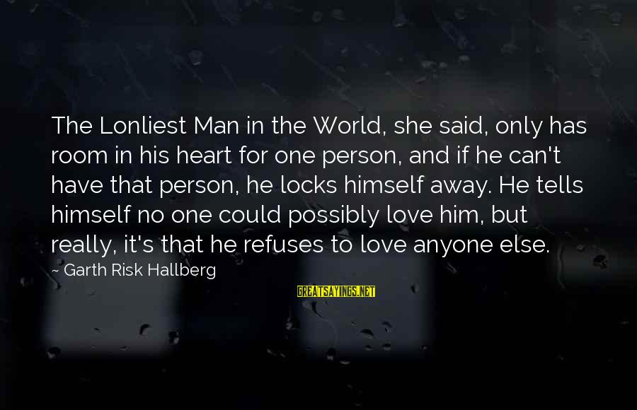 Locks And Love Sayings By Garth Risk Hallberg: The Lonliest Man in the World, she said, only has room in his heart for