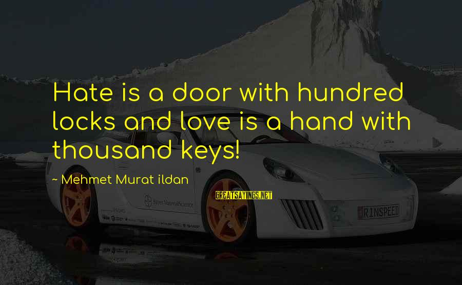 Locks And Love Sayings By Mehmet Murat Ildan: Hate is a door with hundred locks and love is a hand with thousand keys!