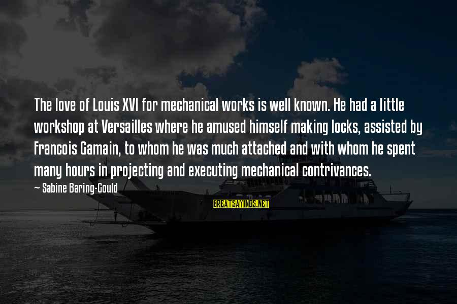 Locks And Love Sayings By Sabine Baring-Gould: The love of Louis XVI for mechanical works is well known. He had a little