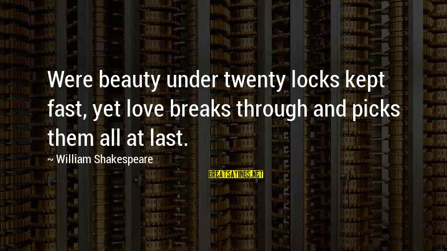 Locks And Love Sayings By William Shakespeare: Were beauty under twenty locks kept fast, yet love breaks through and picks them all