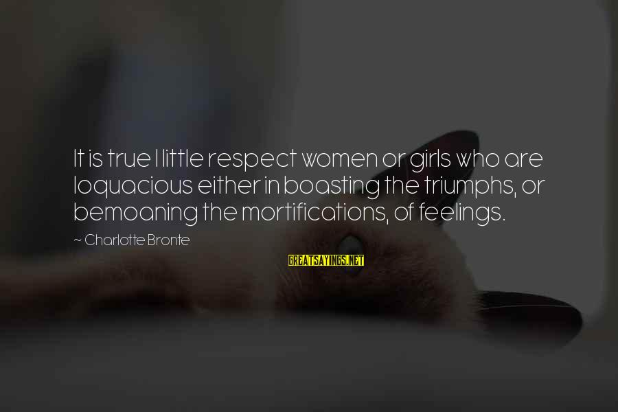 Loft Storage Sayings By Charlotte Bronte: It is true I little respect women or girls who are loquacious either in boasting