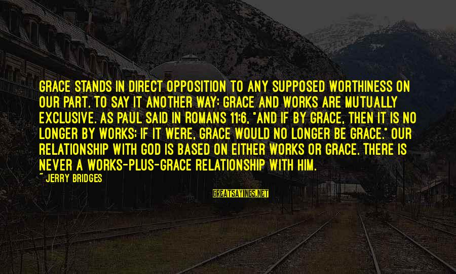 Loft Storage Sayings By Jerry Bridges: Grace stands in direct opposition to any supposed worthiness on our part. To say it