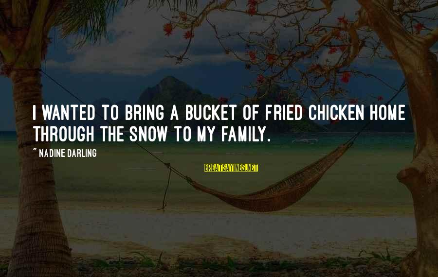 Loft Storage Sayings By Nadine Darling: I wanted to bring a bucket of fried chicken home through the snow to my
