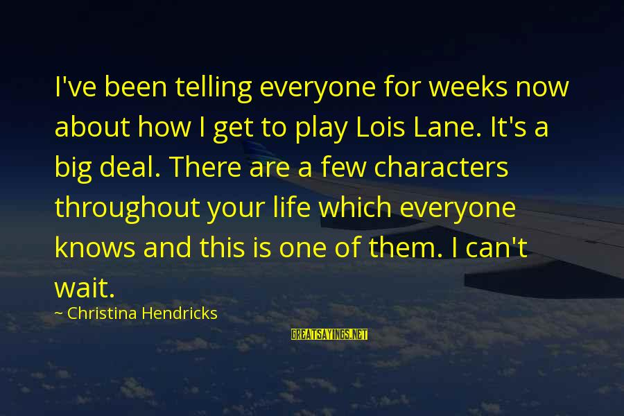 Lois's Sayings By Christina Hendricks: I've been telling everyone for weeks now about how I get to play Lois Lane.