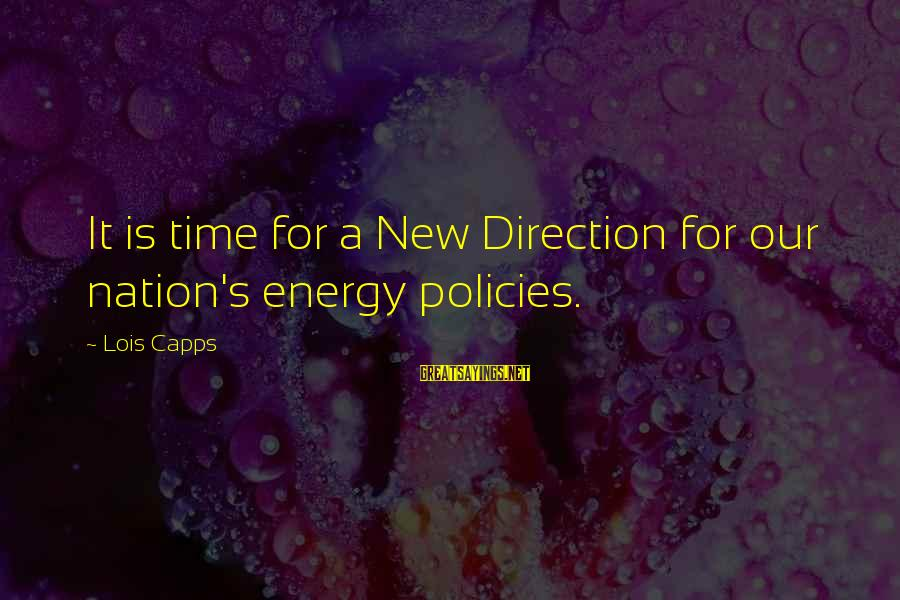 Lois's Sayings By Lois Capps: It is time for a New Direction for our nation's energy policies.