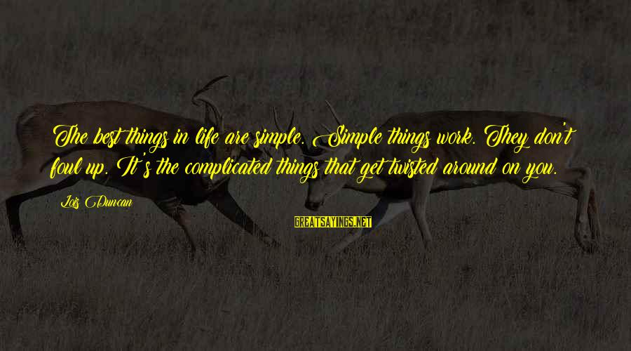 Lois's Sayings By Lois Duncan: The best things in life are simple. Simple things work. They don't foul up. It's