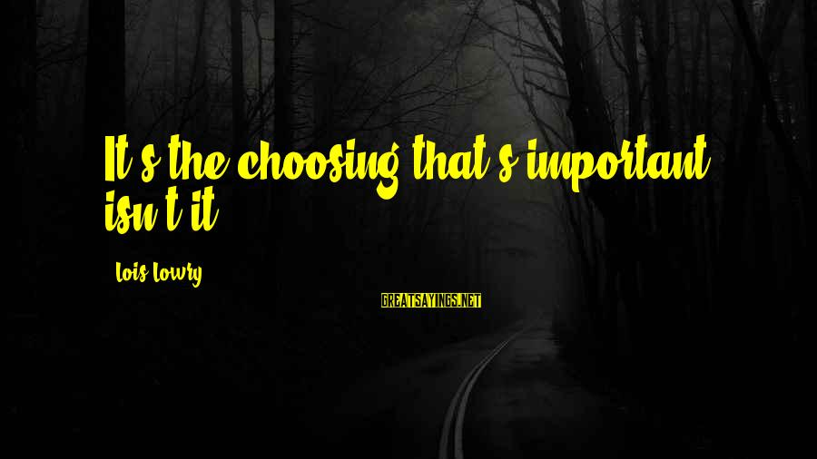 Lois's Sayings By Lois Lowry: It's the choosing that's important, isn't it?