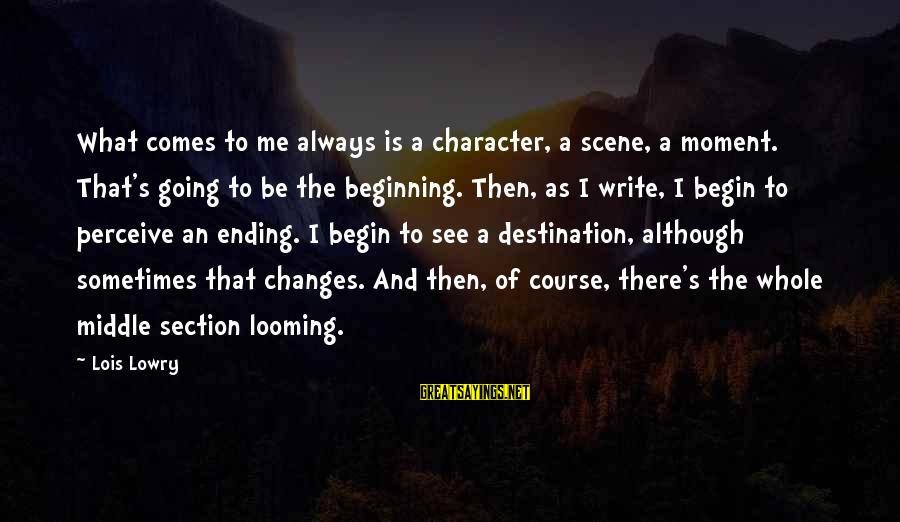 Lois's Sayings By Lois Lowry: What comes to me always is a character, a scene, a moment. That's going to