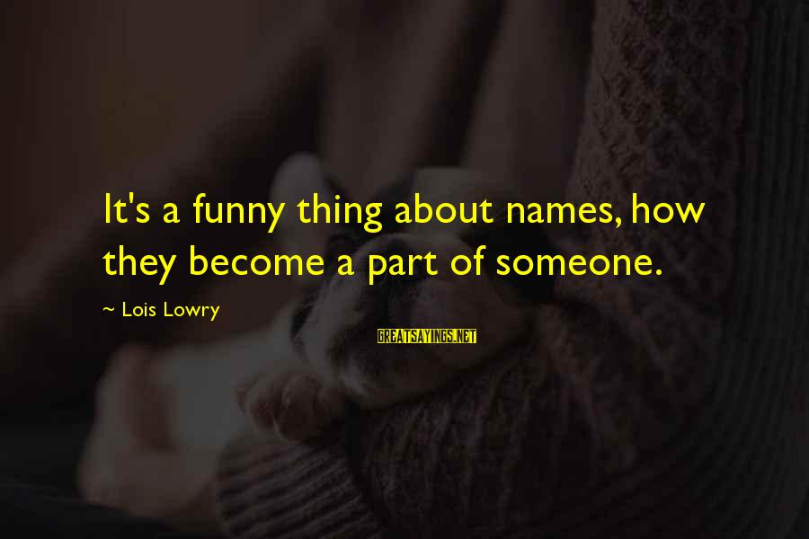 Lois's Sayings By Lois Lowry: It's a funny thing about names, how they become a part of someone.