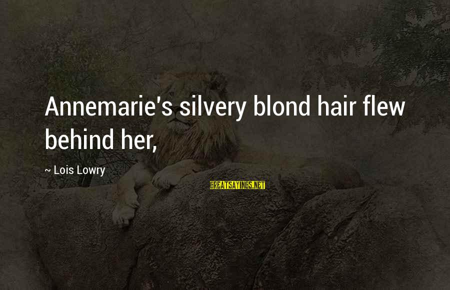 Lois's Sayings By Lois Lowry: Annemarie's silvery blond hair flew behind her,