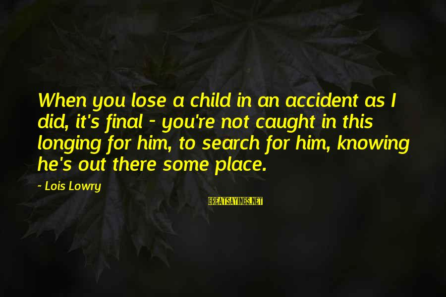 Lois's Sayings By Lois Lowry: When you lose a child in an accident as I did, it's final - you're