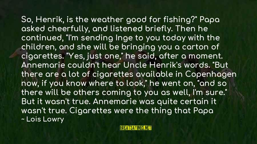 "Lois's Sayings By Lois Lowry: So, Henrik, is the weather good for fishing?"" Papa asked cheerfully, and listened briefly. Then"