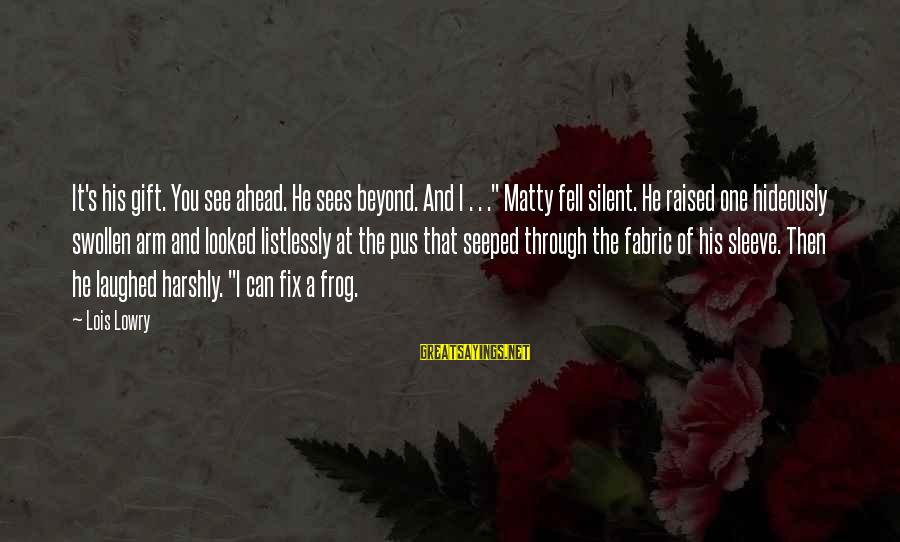 "Lois's Sayings By Lois Lowry: It's his gift. You see ahead. He sees beyond. And I . . ."" Matty"