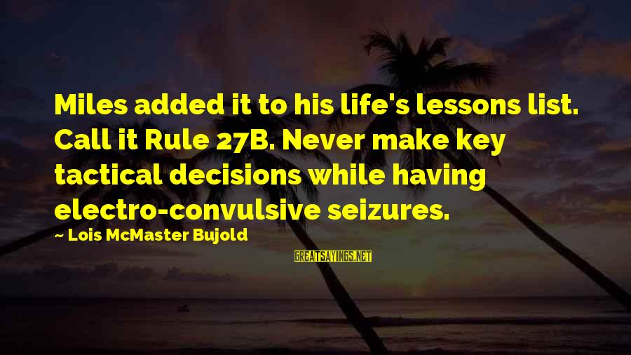 Lois's Sayings By Lois McMaster Bujold: Miles added it to his life's lessons list. Call it Rule 27B. Never make key