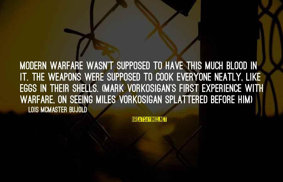 Lois's Sayings By Lois McMaster Bujold: Modern warfare wasn't supposed to have this much blood in it. The weapons were supposed