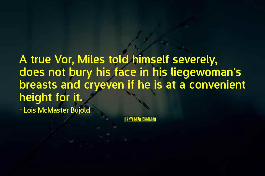 Lois's Sayings By Lois McMaster Bujold: A true Vor, Miles told himself severely, does not bury his face in his liegewoman's