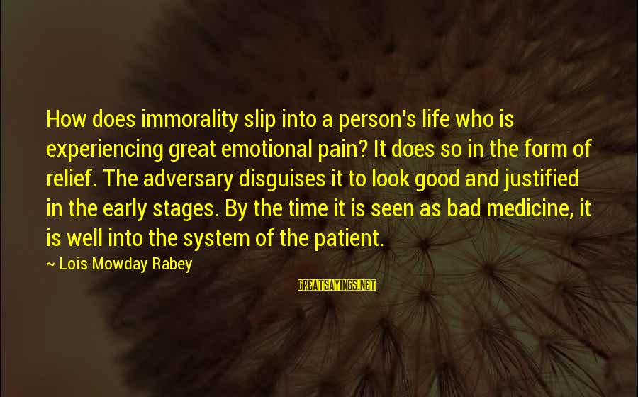 Lois's Sayings By Lois Mowday Rabey: How does immorality slip into a person's life who is experiencing great emotional pain? It