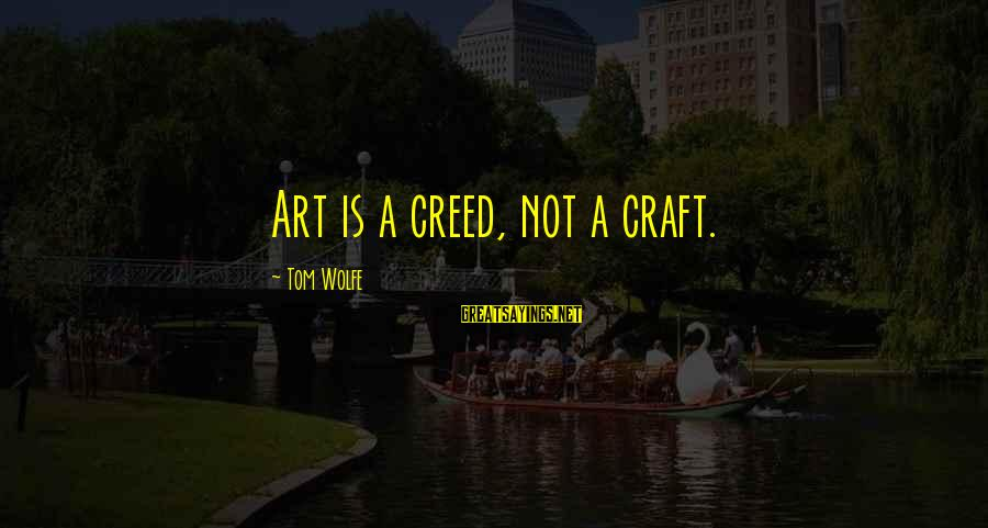 Lol Pro Players Sayings By Tom Wolfe: Art is a creed, not a craft.
