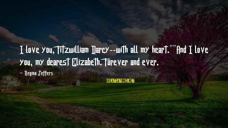 """Lollywood Sayings By Regina Jeffers: I love you, Fitzwilliam Darcy--with all my heart.""""""""And I love you, my dearest Elizabeth. Forever"""
