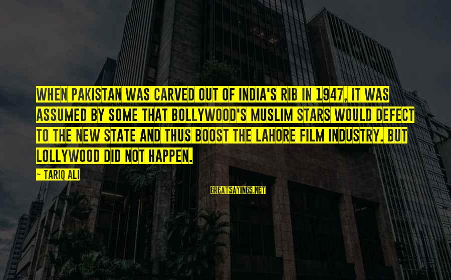 Lollywood Sayings By Tariq Ali: When Pakistan was carved out of India's rib in 1947, it was assumed by some