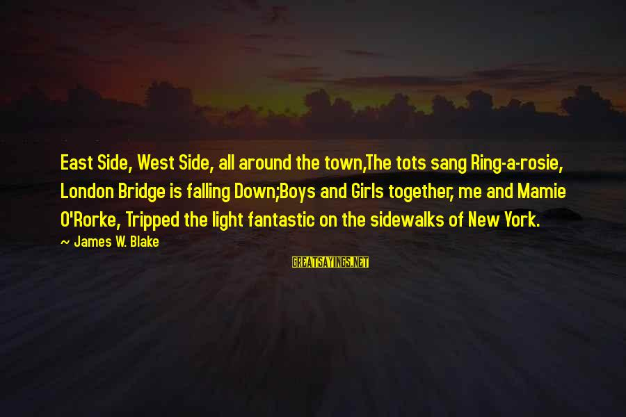 London Bridge Sayings By James W. Blake: East Side, West Side, all around the town,The tots sang Ring-a-rosie, London Bridge is falling
