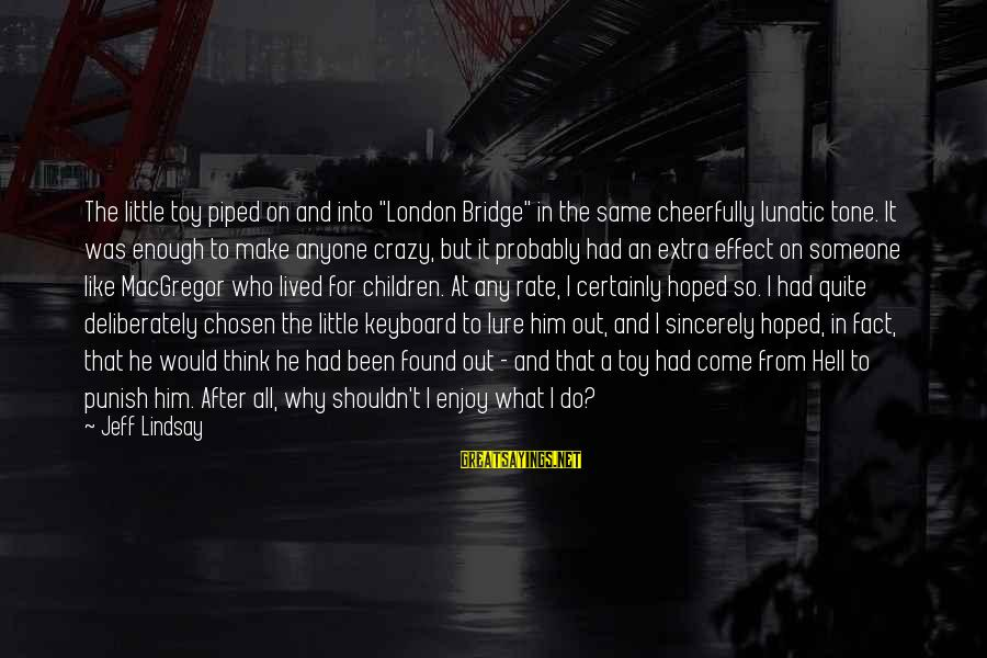 """London Bridge Sayings By Jeff Lindsay: The little toy piped on and into """"London Bridge"""" in the same cheerfully lunatic tone."""