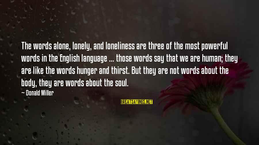 Lonely Words Sayings By Donald Miller: The words alone, lonely, and loneliness are three of the most powerful words in the