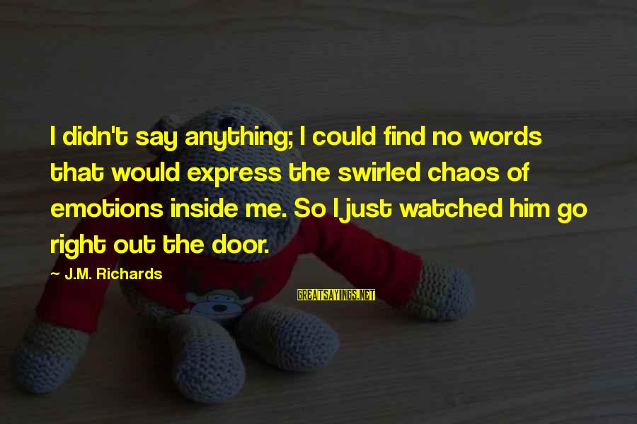 Lonely Words Sayings By J.M. Richards: I didn't say anything; I could find no words that would express the swirled chaos