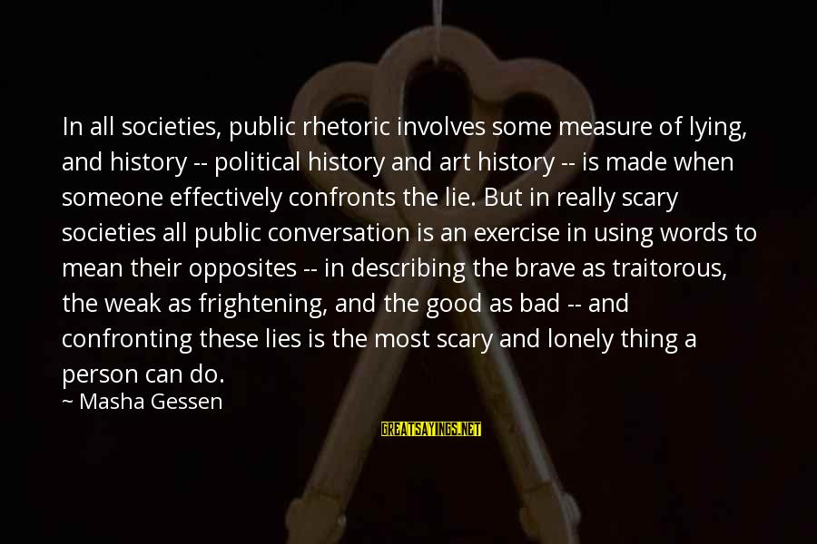 Lonely Words Sayings By Masha Gessen: In all societies, public rhetoric involves some measure of lying, and history -- political history