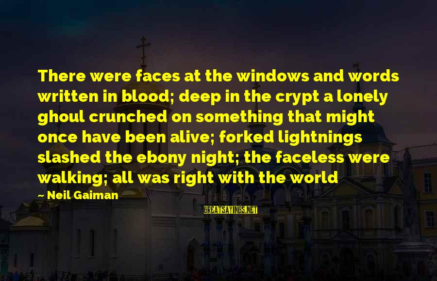 Lonely Words Sayings By Neil Gaiman: There were faces at the windows and words written in blood; deep in the crypt