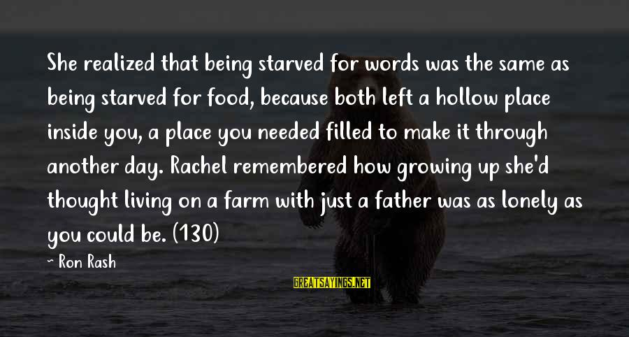 Lonely Words Sayings By Ron Rash: She realized that being starved for words was the same as being starved for food,
