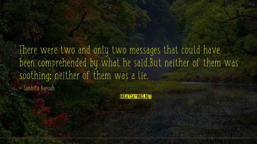 Lonely Words Sayings By Sanhita Baruah: There were two and only two messages that could have been comprehended by what he