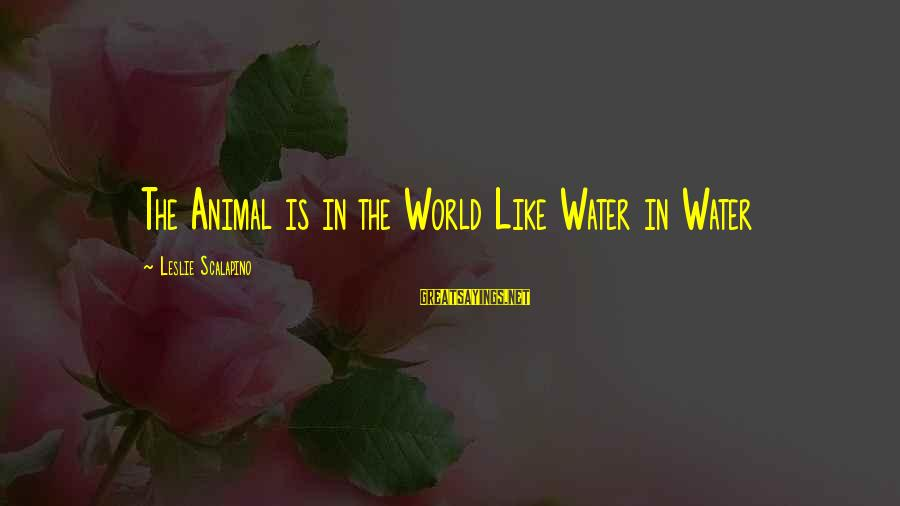 Long Island Iced Tea Sayings By Leslie Scalapino: The Animal is in the World Like Water in Water