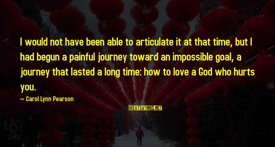 Long Journey Love Sayings By Carol Lynn Pearson: I would not have been able to articulate it at that time, but I had