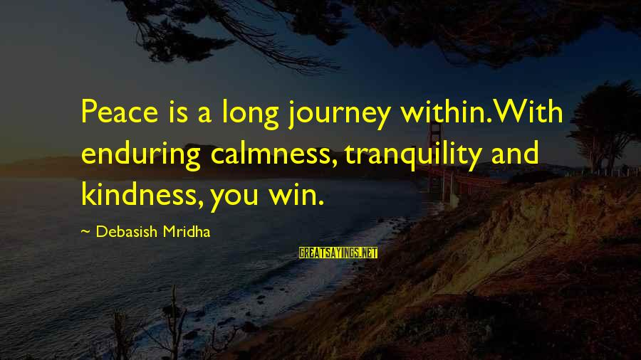 Long Journey Love Sayings By Debasish Mridha: Peace is a long journey within.With enduring calmness, tranquility and kindness, you win.