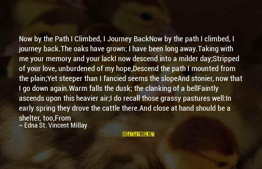 Long Journey Love Sayings By Edna St. Vincent Millay: Now by the Path I Climbed, I Journey BackNow by the path I climbed, I