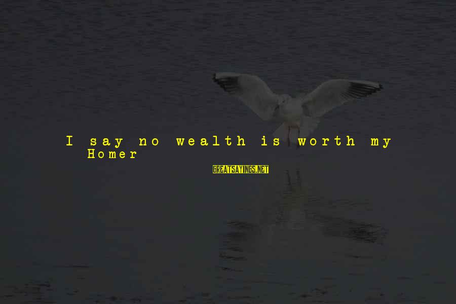Long Journey Love Sayings By Homer: I say no wealth is worth my life! Not all they claimwas stored in the