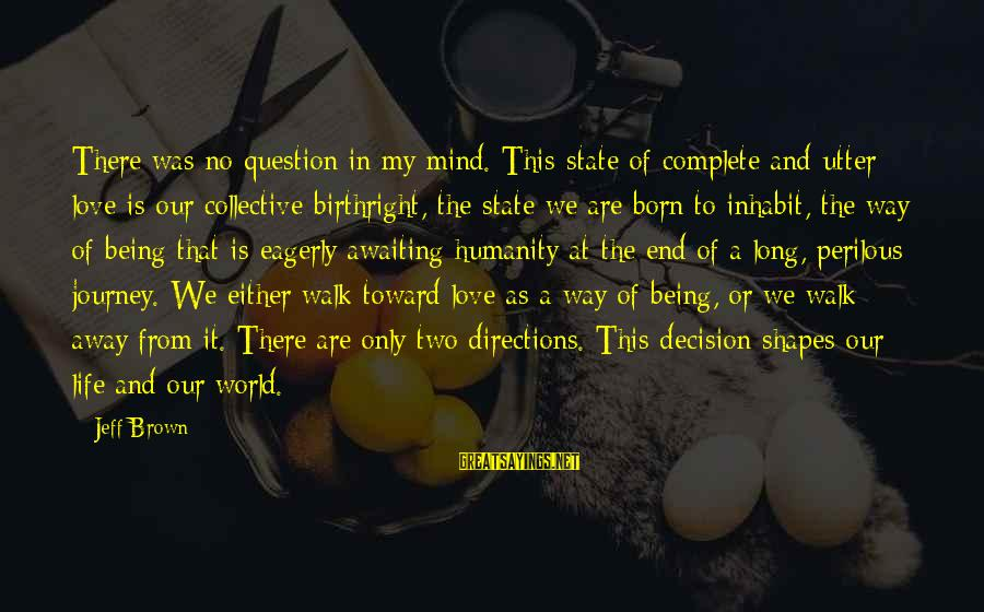Long Journey Love Sayings By Jeff Brown: There was no question in my mind. This state of complete and utter love is